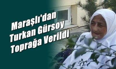 Maraşlı mahallesinden Turkan Gürsoy toprağa verildi