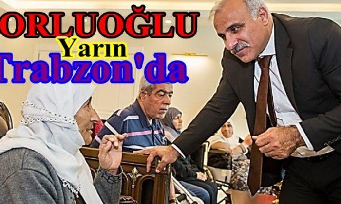 Zorluoğlu yarın Trabzon'a geliyor