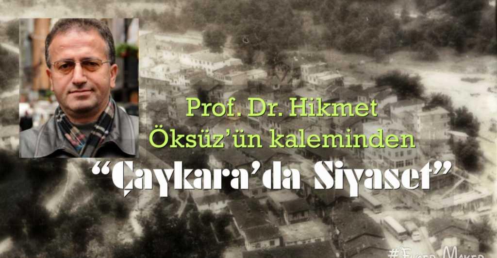 Prof. Hikmet Öksüz yazdı: Çaykara'da siyaset