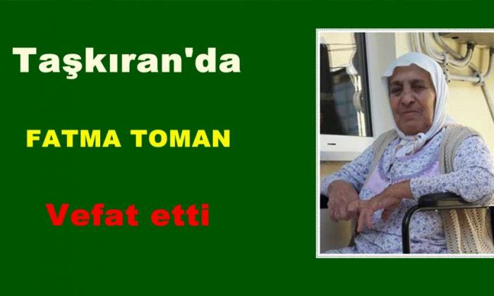 Taşkıran'da Fatma Toman vefat etti