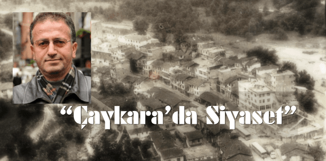 Prof. Hikmet Öksüz yazdı: Çaykara'da siyaset 1