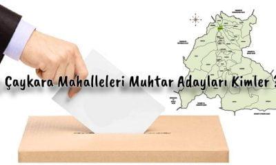 2019 Yerel Seçimler Çaykara Mahalleleri Muhtar Adayları