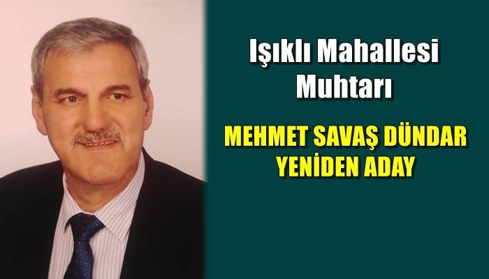 """Muhtar Mehmet Savaş Dündar; """"yeniden adayım"""""""