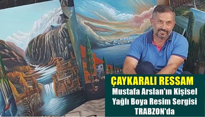 Mustafa Arslan'ın yağlı boya resim sergisi açılıyor