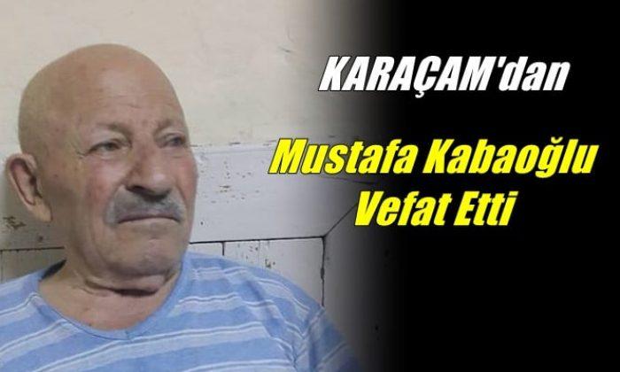 Karaçam mahallesinden Mustafa Kabaoğlu vefat etti