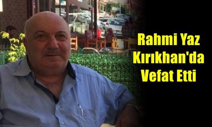 Kabataş mahallesinden Rahmi Yaz vefat etti