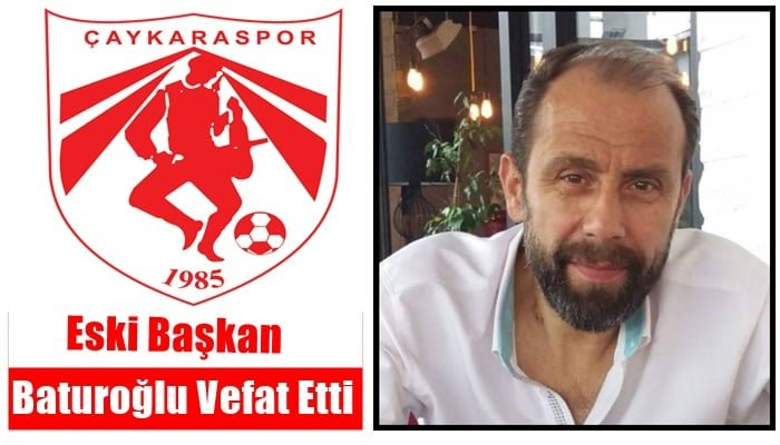 Çaykarasporun eski başkanlarından Yüksel Baturoğlu vefat etti