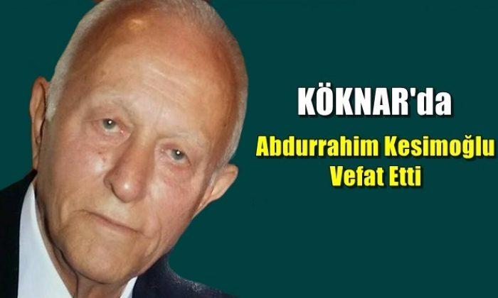 Köknar mahallesinden Abdurrahim Kesimoğlu vefat etti