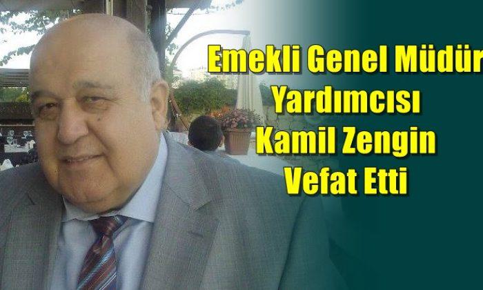 Emekli Genel Müdür Yardımcısı Kamil Zengin vefat etti