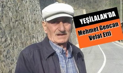 Yeşilalan mahallesinden Mehmet Gencan vefat etti