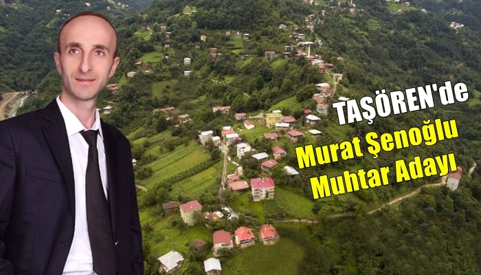 Murat Şenoğlu, Taşören mahallesinden muhtar adayı oldu