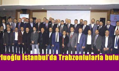 Zorluoğlu İstanbul'da Trabzonlularla buluştu
