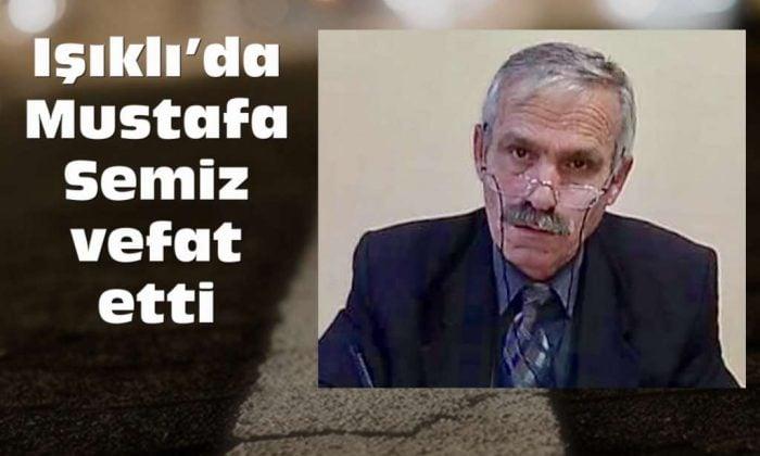 Işıklı'dan Mustafa Semiz vefat etti