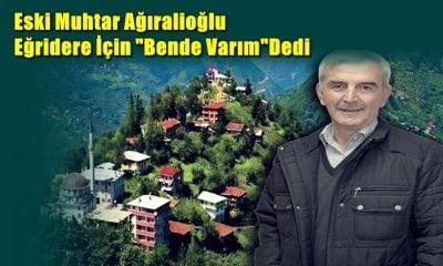 Ahmet Yaşar Ağıralioğlu Eğridere mahallesinden muhtar adayı oldu