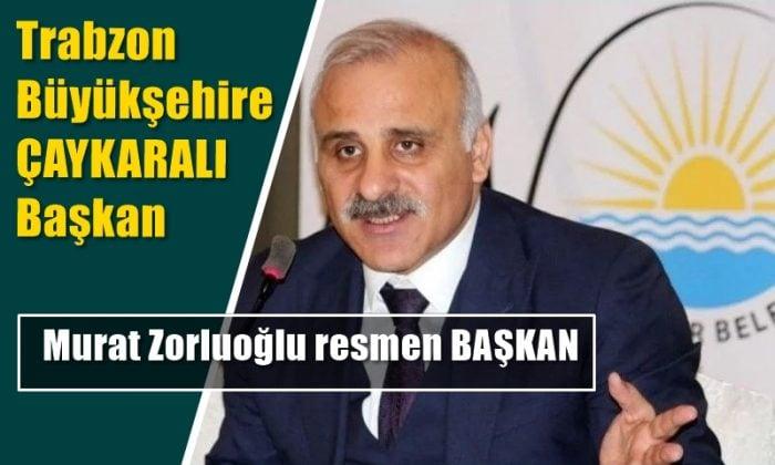 Murat Zorluoğlu resmen Büyükşehir Belediye Başkanı
