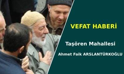 Taşören Mahallesi'nden Ahmet Faik ARSLANTÜRKOĞLU vefat etti