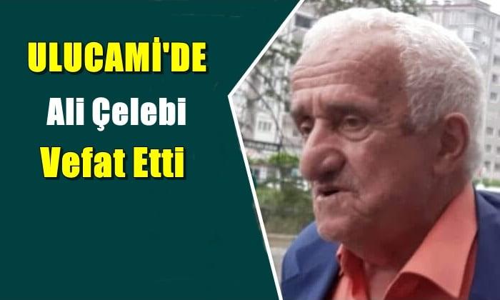 Ulucami mahallesinden Ali Çelebi  vefat etti