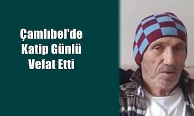 Çamlıbel mahallesinden Katip Günlü vefat etti
