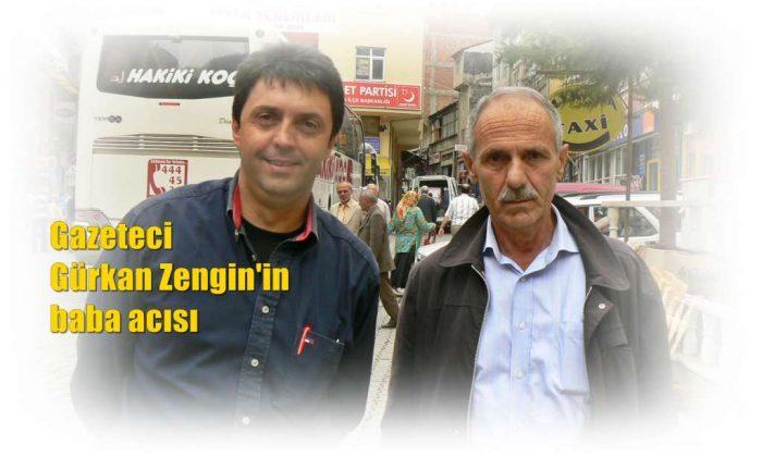 Gazeteci Gürkan Zengin'in baba acısı