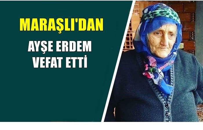 Maraşlı mahallesinden Ayşe Erdem vefat etti