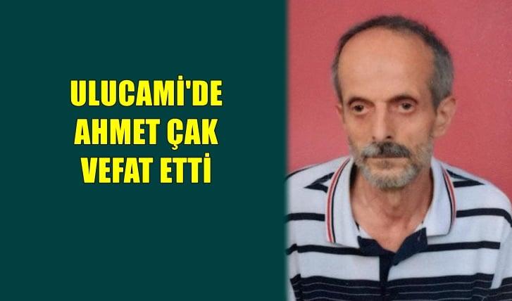 Ulucami mahallesinden Ahmet Çak vefat etti