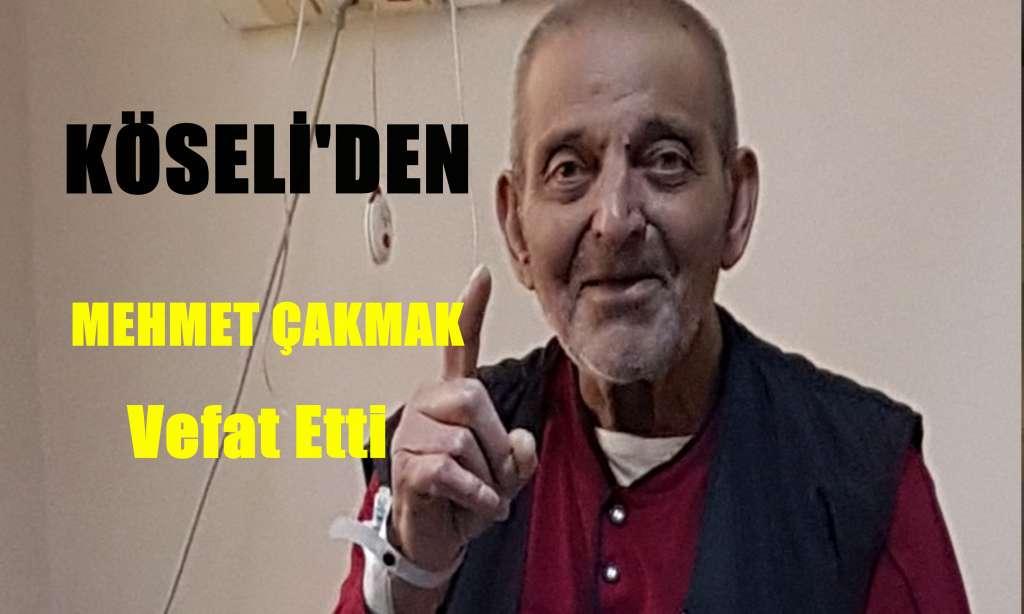 Mehmet Çakmak vefat etti