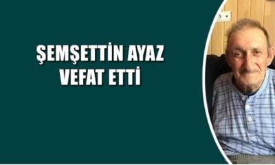 Demirli mahallesinden Şemşettin Ayaz vefat etti