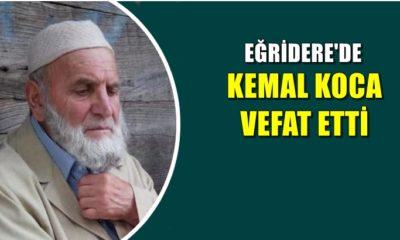 Eğridere mahallesinden Kemal Koca vefat etti