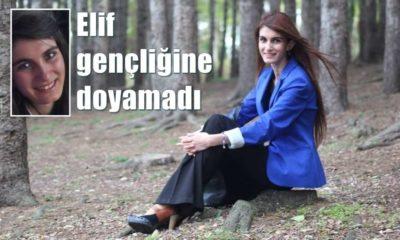 Genç Elif kurtarılamadı