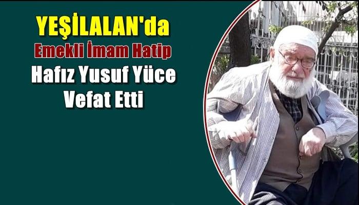 Yeşilalan mahallesinden emekli imam hatip hafız Yusuf Yüce vefat etti