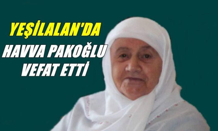 Yeşilalan mahallesinden Havva Pakoğlu vefat etti