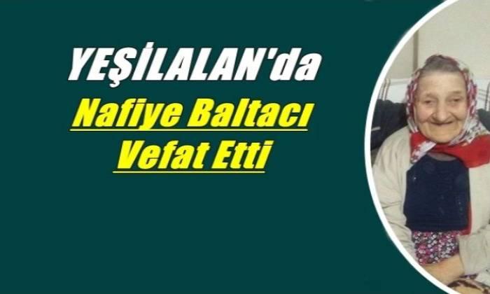 Yeşilalan mahallesinden Nafiye Baltacı (Liman) vefat etti