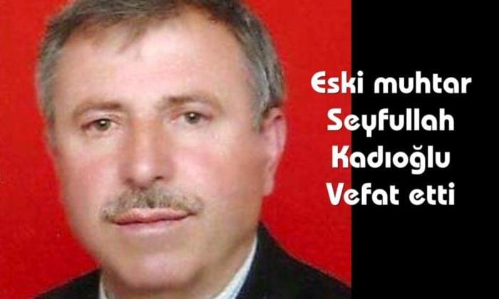 Köseli mahallesinden Seyfullah Kadıoğlu vefat etti