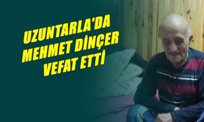 Uzuntarla mahallesinden Mehmet Dinçer vefat etti