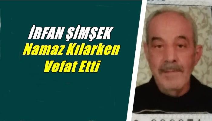 Akdoğan mahallesinden İrfan Şimşek vefat etti