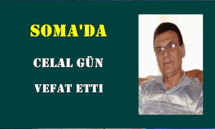Celal Gün Soma'da vefat etti