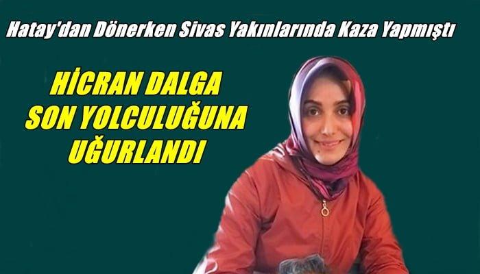 Kazada vefat eden hemşire Hicran Dalga Köknar'da toprağa verildi