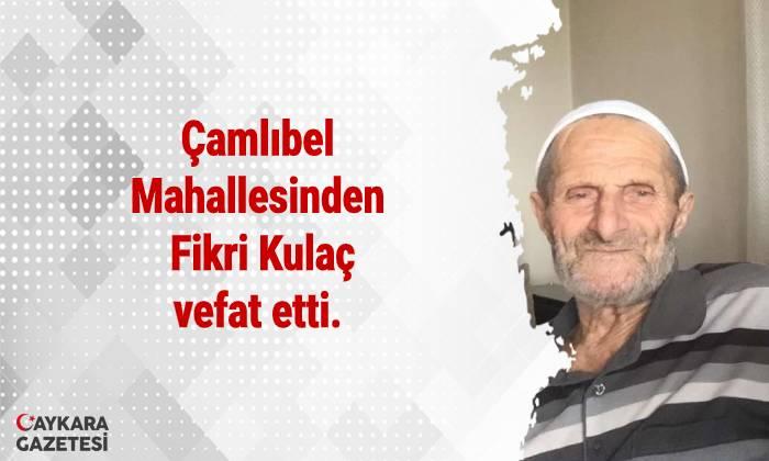 Çamlıbel mahallesinden Fikri Kulaç vefat etti