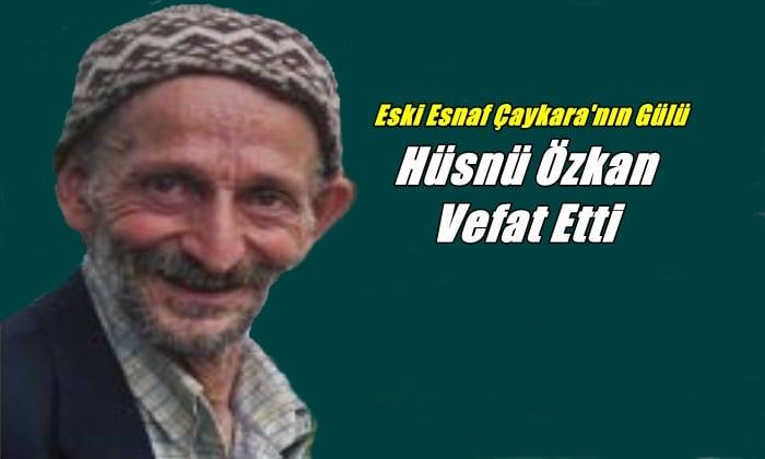 Çaykara'nın eski esnaflarından Hüsnü Özkan vefat etti