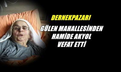 Dernekpazarı Gülen mahallesinden Hamide Akyol vefat etti
