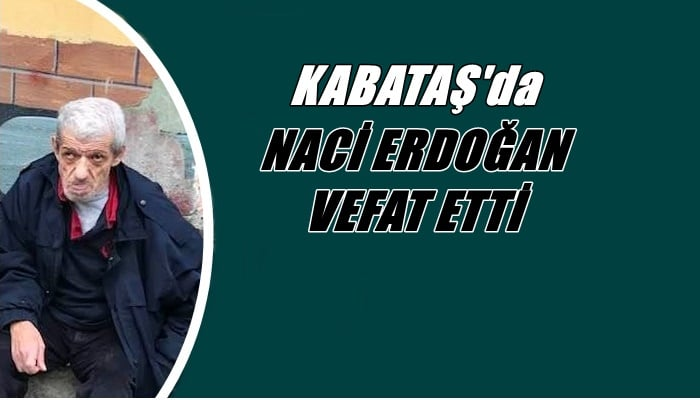 Kabataş mahallesinden Naci Erdoğan vefat etti