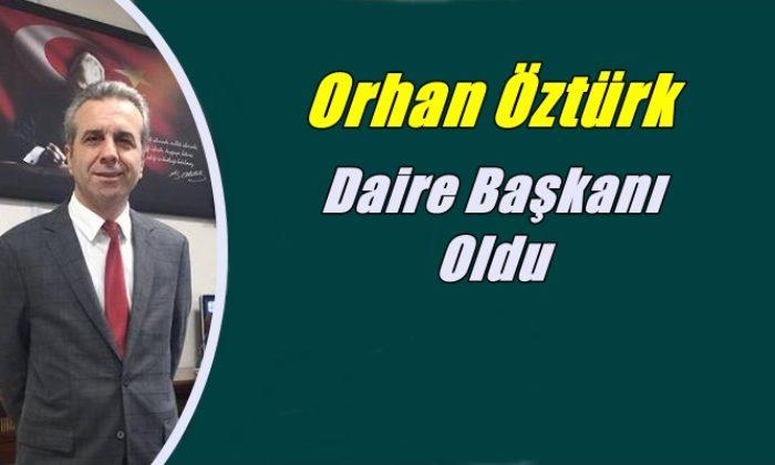 Orhan Öztürk Daire Başkanlığına atandı