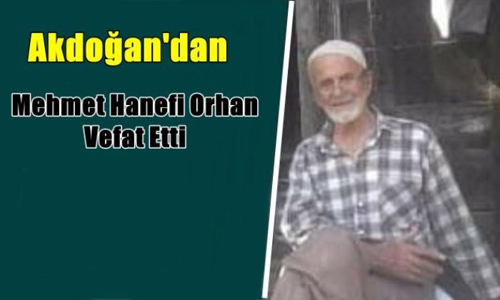 Akdoğan mahallesinden Mehmet Hanefi Orhan vefat etti