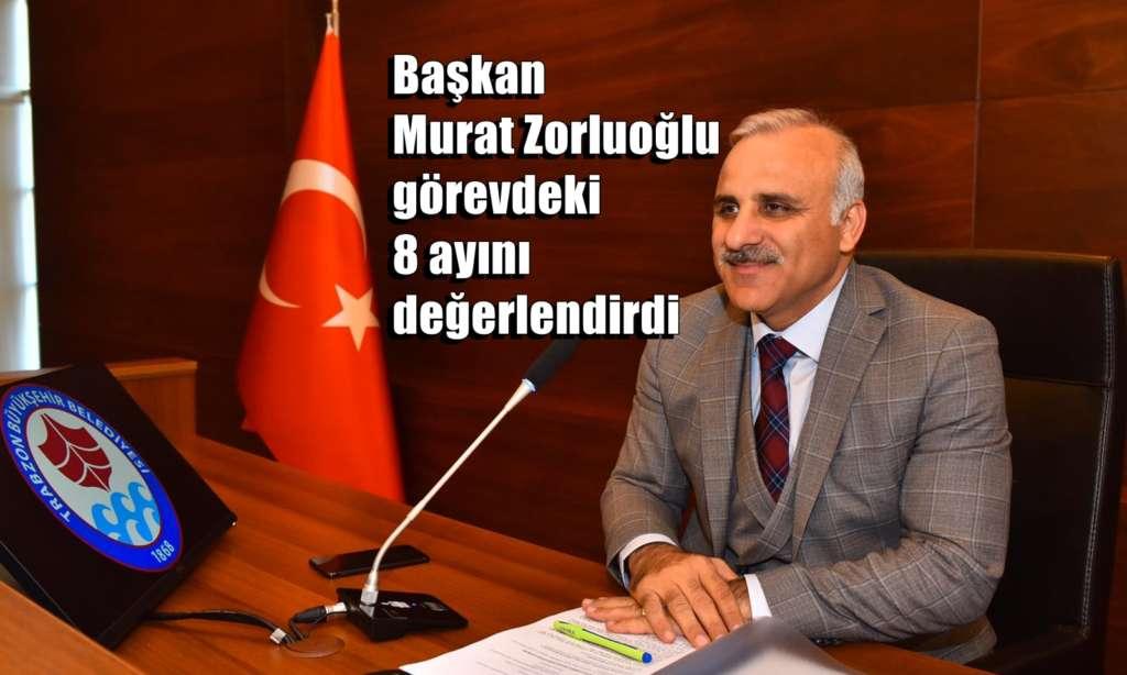 Başkan Zorluoğlu görevdeki 8 ayını değerlendirdi