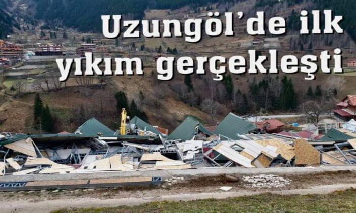 Uzungöl'de ilk binalar yıkıldı