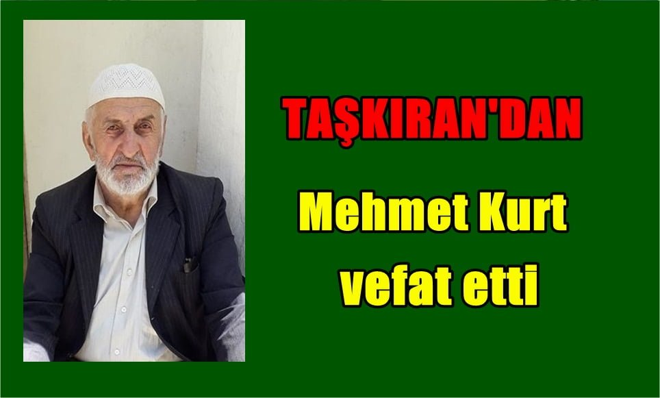 Taşkıran Mahallesinden Mehmet Kurt vefat etti