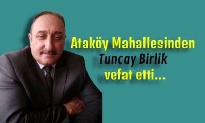 Ataköy Mahallesinden Tuncay Birlik vefat etti