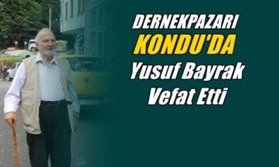 Dernekpazarı Kondu mahallesinden Yusuf Bayrak vefat etti