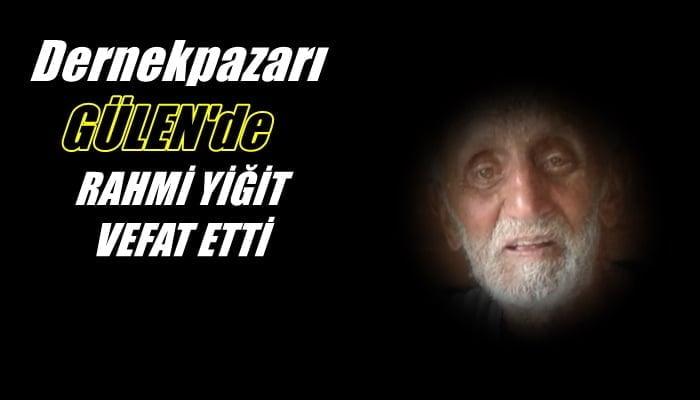 Gülen mahallesinden Rahmi Yiğit vefat etti