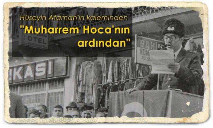 Muharrem Hoca'nın ardından…